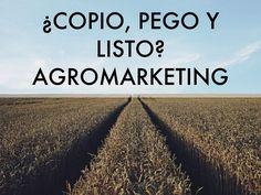 Agro Marketing ¿Copio, Pego y Listo?