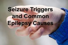 #Seizure Triggers and Common #Epilepsy #Causes