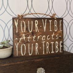 "Sign - Your Vibe Attracts Your Tribe This sign measures approximately 10"" x 7.5"" This is a great reminder and the perfect accent piece to your home, office, altar, or as a gift for a tribe member! It'"