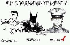 Funny pictures about Favorite Superhero. Oh, and cool pics about Favorite Superhero. Also, Favorite Superhero photos. Usmc Love, Marine Love, Once A Marine, Military Love, Military Spouse, Military Veterans, Superhero Superman, Batman, Marine Sister