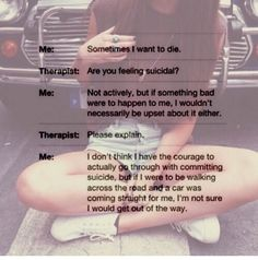 I could kill myself, i almost have... but if a car happened to be coming my way i know i wouldnt move...