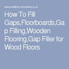 How To Fill Gaps,Floorboards,Gap Filling,Wooden Flooring,Gap Filler for Wood Floors