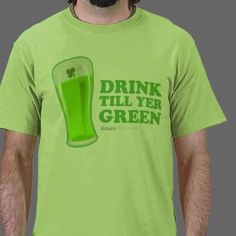 0779e423 Drink Till Yer Green St Patrick's Day T-Shirt From Carbon Clothing - From  $15