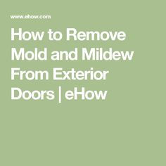 How to Remove Mold and Mildew From Exterior Doors | eHow