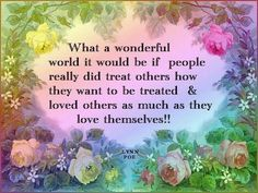cool What A Wonderful World It Would Be If People Treated Others The Way They Wanted To Be Treated Best Quotes Life Check more at http://bestquotes.name/pin/108842/