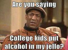 College kids put alcohol in my jello? - Bill Cosby quote on college kids, alcohol and jello.
