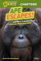 Ape escapes! and more true stories of animal behaving badly : Newman, Aline Alexander : eBook : Toronto Public Library