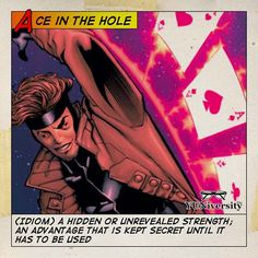 """Ace in the hole"" = (idiom) a hidden or unrevealed strength; an advantage that is kept secret until it has to be used  For example ""It is wise to not underestimate Gambit because he always has an ace in the hole."" #xmen #idiom #english"