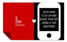 """""""Love means never having to say anything because you're both looking at your smartphones."""" #love #quotes #phones"""