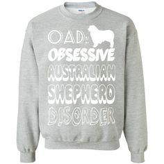 OAD Obsessive Australian Shepherd Disorder Sweatshirts