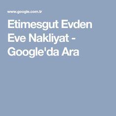 Etimesgut Evden Eve Nakliyat - Google'da Ara