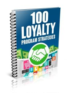100 Loyalty Program Strategies -   Discover 100 customer loyalty strategies with a ton of ways to reward your visitors, subscribers and customers for improving for business