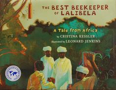 The Best Beekeeper of Lalibela : A Tale from Africa by Cristina Kessler Picture Book) for sale online Sweet Stories, World Geography, Reading Levels, African Culture, Kids Reading, Bee Keeping, Book Authors, Book Lists, Childrens Books