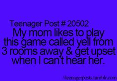 Or when I can hear her and scream at the top at the top of my lungs and she can't hear me and then get upset