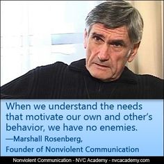 When we understand the needs that motivate our own and other's behavior, we have no enemies. ―Marshall Rosenberg, Founder of Nonviolent Communication Nonviolent Communication, Communication Quotes, Communication Relationship, Relationships, Peace Love And Understanding, Wise People, Behavioral Science, My Philosophy, Hypnotherapy