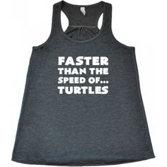 Faster Than The Speed Of...Turtles Shirt - Funny Running Shirt - Running Tank Top - Running Clothes