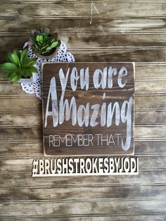 You are amazing remember that, wood sign, wooden signs, painted sign, home decor,inspirational signs, positive signs, rustic wood signs by BrushstrokesByJodi on Etsy https://www.etsy.com/ca/listing/541003902/you-are-amazing-remember-that-wood-sign