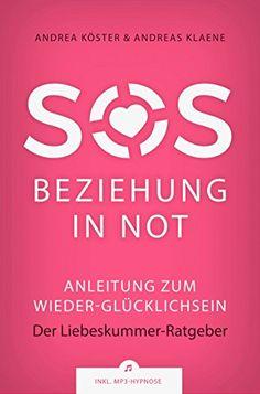 SOS Beziehung in Not: Anleitung zum Wieder-Glücklichsein von [Köster, Andrea, Klaene, Andreas]