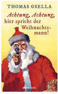 Achtung, Achtung, hier spricht der Weihnachtsmann! - Thomas Gsella - Google Books
