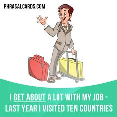"""""""Get about"""" means """"to visit many places"""". Example: I get about a lot with my job - last year I visited ten countries."""