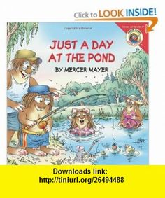 Little Critter Just a Day at the Pond (9780060539610) Mercer Mayer , ISBN-10: 0060539615  , ISBN-13: 978-0060539610 ,  , tutorials , pdf , ebook , torrent , downloads , rapidshare , filesonic , hotfile , megaupload , fileserve