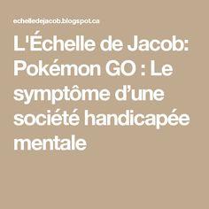 L'Échelle de Jacob: Pokémon GO : Le symptôme d'une société handicapée mentale