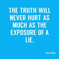 The truth will never hurt as much as the exposure of a lie. Why we need to start…