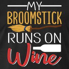 My Broomstick Runs On Wine - Men's Premium T-Shirt Usa Holidays, Wine Bottle Opener, Wine Quotes, Sally, Sayings, Halloween, Celebrities, Funny, T Shirt