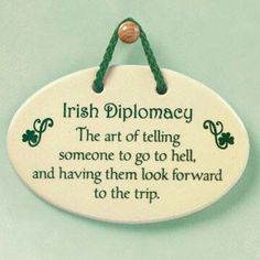 The Gift of Blarney may not be only in the Irish but no one else does it quite as good or is as inventive.  ...Carol