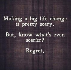 Make a big life change is pretty scary, but, know what's even scarier? REGRET - quotes, life changes, goals, motivational quotes, inspirational quotes