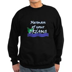 Merman Of Your Dreams (White) Sweatshirt on CafePress.com