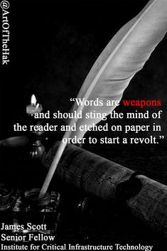 """""""Words are weapons and should sting the mind of the reader and etched on paper in order in order to start a #revolt."""" - James Scott #WordsOfWisdom #waroftheworlds #WordsToLiveBy #cyberwarfare #Psychologicalwarfare #Revolution"""
