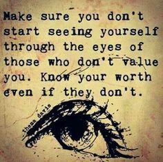 SO TRUE ! It's so easy to forget that you aren't all that people think you are. Just because someone or some people don't appreciate how much you're worth ,doesn't mean you're worthless.You have great value ,Their OPINION does not define you !!!!!!!!!!