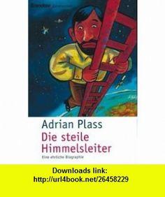 Die steile Himmelsleiter (9783870674625) Adrian Plass , ISBN-10: 3870674628  , ISBN-13: 978-3870674625 ,  , tutorials , pdf , ebook , torrent , downloads , rapidshare , filesonic , hotfile , megaupload , fileserve