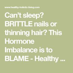 Can't sleep? BRITTLE nails or thinning hair? This Hormone Imbalance is to BLAME - Healthy Holistic Living