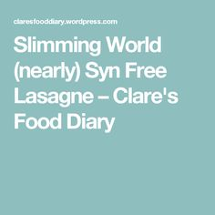 Slimming World (nearly) Syn Free Lasagne – Clare& Food Diary Diet Recipes, Cooking Recipes, Healthy Recipes, Healthy Food, Cooking Ideas, Slimming World Tips, Syn Free, Food Diary, Eating Plans