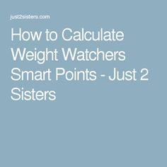 How to Calculate Weight Watchers Smart Points - Just 2 Sisters