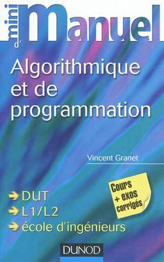 005.101 5 GRA - Mini manuel d'algorithmique et de programmation / Vincent Granet. Des exemples, des savoir-faire et des méthodes pour éviter les pièges ainsi que des exercices tous corrigés et programmés en langage C complètent le cours. Ce Mini manuel présente l'ensemble des connaissances relatives à l'algorithmique et à la programmation qu'un étudiant doit acquérir et maîtriser au cours de la licence d'informatique.