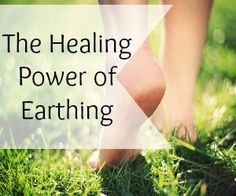 The Healing Power of Earthing - Holistic Health Herbalist