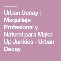 Urban Decay   Maquillaje Profesional y Natural para Make Up Junkies - Urban Decay
