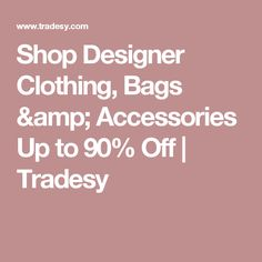 Shop Designer Clothing, Bags & Accessories Up to 90% Off | Tradesy