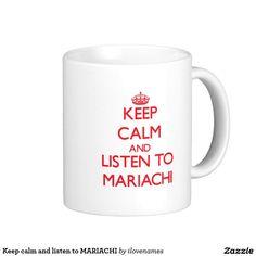 Keep calm and listen to MARIACHI Classic White Coffee Mug