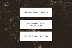 The Best Non-Financial Investments I've Made In My Creative Career So Far — Jen Carrington