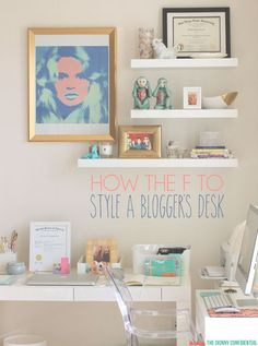 How the F to Style A Blogger's Desk
