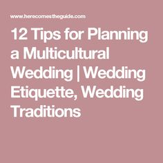 12 Tips for Planning a Multicultural Wedding | Wedding Etiquette, Wedding Traditions