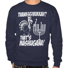 "It's the very funny 'Thanksgivukkah? That's Mashugana!"" monochrome sweatshirt. That's right...this year, Hanukkah falls on Thanksgiving! Which, according to one analysis of the Jewish and Gregorian calendars, won't happen again for more than 75,000 years!! Now that really IS mashugana!! Featuring a funny cartoon turkey lighting the Menorah. Choose this cool graphic on many dark shirt and apparel styles and colors, and grab yours today!"
