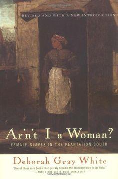 Ar'n't I a Woman?: Female Slaves in the Plantation South by Deborah Gray White, http://www.amazon.com/dp/0393314812/ref=cm_sw_r_pi_dp_wG55qb0EBR5P1