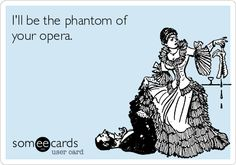 Search results for 'phantom of the opera' Ecards from Free and Funny cards and hilarious Posts | someecards.com