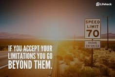If you accept your limitations, you go beyond them.
