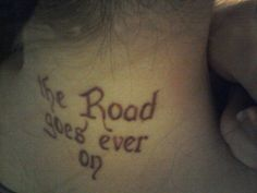 """""""The road goes ever on…"""" from J.R.RTolkien. It's from one of the walking songs in The Lord of the Rings series.Troy, True Blue Electric Tattoo (Knoxville, TN)"""